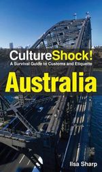CultureShock Australia : A Survival Guide to Customs and Etiquette - Ilsa Sharp