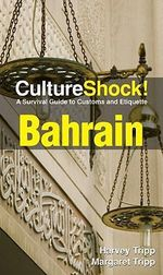 CultureShock! Bahrain : A Survival Guide to Customs and Etiquette - Harvey Tripp