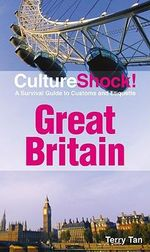 CultureShock! Great Britain : A Survival Guide to Customs and Etiquette - Terry Tan