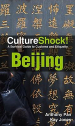 CultureShock! Beijing : A Survival Guide to Customs and Etiquette - Anthony Pan