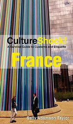 CultureShock! France : A Survival Guide to Customs and Etiquette - Sally Adamson Taylor