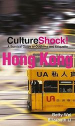CultureShock! Hong Kong : A Survival Guide to Customs and Etiquette - Betty Wai