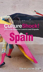 CultureShock! Spain : A Survival Guide to Customs and Etiquette - Marie Louise Graff