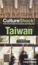 CultureShock! Taiwan : A Survival Guide to Customs and Etiquette - Chris Bates
