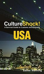 CultureShock! USA : A Survival Guide to Customs and Etiquette - Esther Wanning
