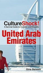 CultureShock! United Arab Emirates : A Survival Guide to Customs and Etiquette - Gina Crocetti Benesh
