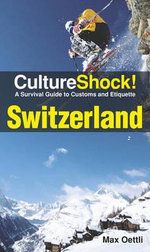 CultureShock! Switzerland : A Guide to Customs and Etiquette - Max Oettli
