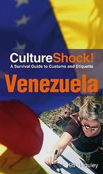 CultureShock! Venezuela : A Survival Guide to Customs and Etiquette - Kitt Baguley