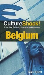 Culture Shock! Belgium : A Survival Guide to Customs and Etiquette - Mark Elliott