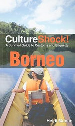 CultureShock! Borneo : A Survival Guide to Customs and Etiquette - Heidi Munan