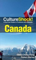 CultureShock! Canada : A Survival Guide to Customs and Etiquette - Guek-Cheng Pang