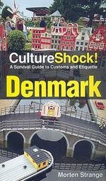 CultureShock! Denmark : A Survival Guide to Customs and Etiquette - Morten Strange