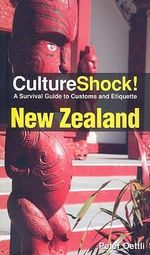 CultureShock! New Zealand : A Survival Guide to Customs and Etiquette - Peter H. Oettli