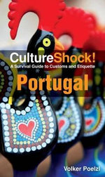 CulturalShock! Portugal : A Survival Guide to Customs and Etiquette - Volker Poelzi