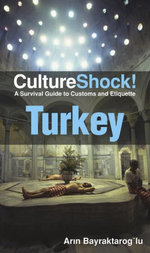 CultureShock! Turkey : A Survival Guide to Customs and Etiquette - Arin Bayraktarog Iu