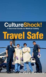 CultureShock! Travel Safe : A Survival Guide to Medical Safety - Dr Paul E. Zakowich