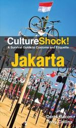 CultureShock! Jakarta : A Survival Guide to Customs and Etiquette - Derek Bacon