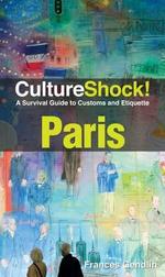 CultureShock! Paris : A Survival Guide to Customs and Etiquette - Frances Gendlin