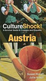 CultureShock Austria : A Survival Guide to Customs and Etiquette - Susan Roraff