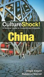 CultureShock! China : A Survival Guide to Customs and Etiquette - Angie Eagan