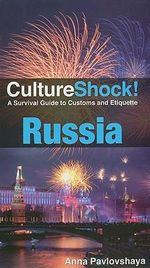 CulturalShock! Russia : A Survival Guide to Customs and Etiquette - Anna Pavlovskaya