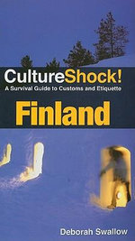 CultureShock! Finland : A Survival Guide to Customs and Etiquette - Deborah Swallow