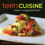 Teen Cuisine : New Vegetarian - Matthew Locricchio