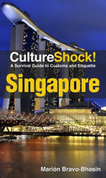 CultureShock! Singapore : A Survival Guide to Customs and Etiquette - Marion Bravo-Bhasin
