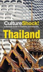 CultureShock! Thailand : A Survival Guide to Customs and Etiquette - Robert Cooper