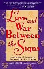 Love and War Between the Signs : Astrological Secrets to Emotional Compatibility - Amy Keehn