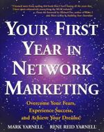 Your First Year In Network Marketing :  Overcome Your Fears, Experience Success, and Acheive Your Dreams! - Mark Yarnell