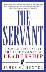 The Servant : A Simple Story About the True Essence of Leadership - James C. Hunter