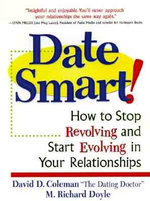 Date Smart! : How to Stop Revolving and Start Evolving in Your Relationships - David D Coleman