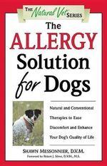 The Allergy Solution for Dogs : Natural and Conventional Therapies to Ease Discomfort and Enhance Your Dog's Quality of Life - Shawn Messonnier