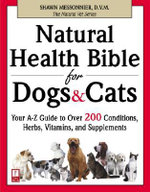 Natural Health Bible for Dogs and Cats : Your A-Z Guide to Over 200 - Shawn Messonnier DVM