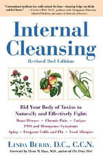 Internal Cleansing : Rid Your Body of Toxins to Naturally and Effectively Fight Heart Disease, Chronic Pain, Fatigue, Pms and Menopause Symptoms, and More - Linda Berry