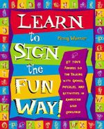 Learn to Sign the Fun Way : Let Your Fingers Do the Talking with Games, Puzzles, and Activities in American Sign Language - Penny Warner