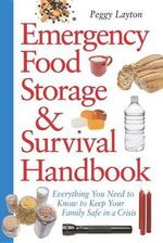 Emergency Food Storage : Everything You Need to Know to Keep Your Family Safe in a Crisis - Peggy Layton