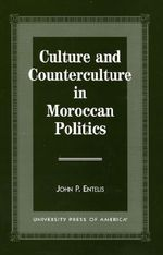 Culture and Counterculture in Moroccan Politics : 1990-1998 - John P. Entelis