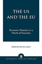 The US and the EU : Economic Relations in a World of Transition :  Economic Relations in a World of Transition - Norman Levine