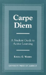 Carpe Diem : A Student Guide to Active Learning :  A Student Guide to Active Learning - Russell G. Warren