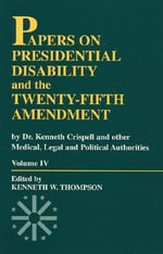 Papers on Presidential Disability and the Twenty-Fifth Amendment : v. IV - Kenneth W. Thompson