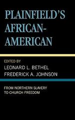 Plainfield's African-American : From Northern Slavery to Church Freedom :  From Northern Slavery to Church Freedom - Leonard L. Bethel