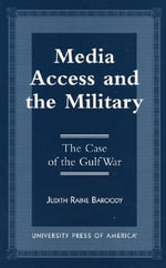 Media Access and the Military : The Case of the Gulf War :  The Case of the Gulf War - Judith Raine Baroody