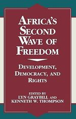 Africa's Second Wave of Freedom : Development, Democracy, and Rights :  Development, Democracy, and Rights - Lyn S. Graybill