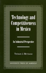 Technology and Competitiveness in Mexico : An Industrial Perspective :  An Industrial Perspective - Thomas J. Botzman
