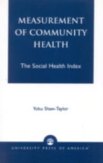 Measurement of Community Health : The Social Health Index :  The Social Health Index - Yoku Shaw-Taylor