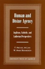Human and Divine Agency : Anglican, Catholic, and Lutheran Perspectives :  Anglican, Catholic, and Lutheran Perspectives - F. Michael McLain