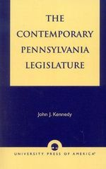 The Contemporary Pennsylvania Legislature - John J. Kennedy