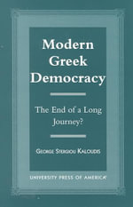 Modern Greek Democracy : The End of a Long Journey? :  The End of a Long Journey? - George Stergiou Kaloudis